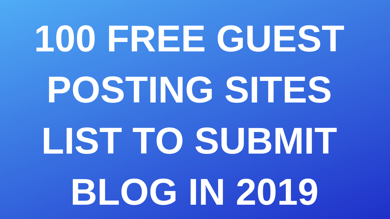 100 Free Guest Posting Sites List to Submit Blog in 2019