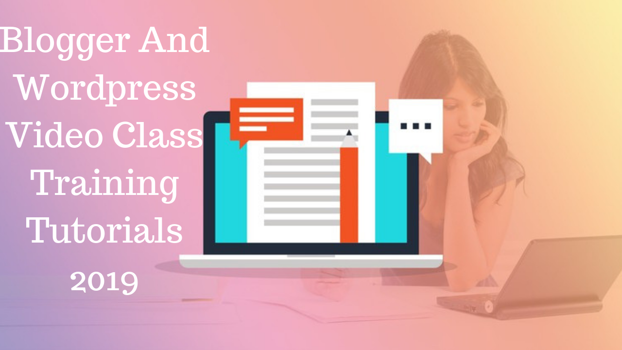 Blogger And Wordpress Video Class Training Tutorials 2019