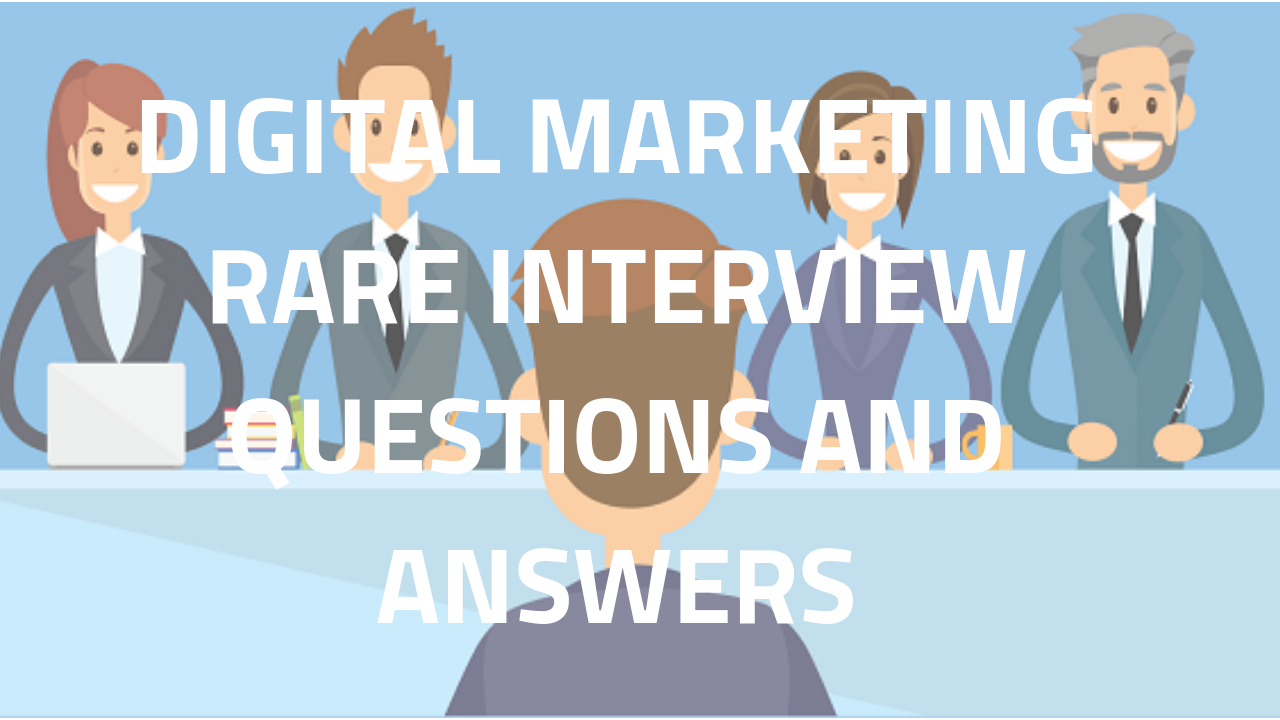 Digital Marketing Rare Interview Questions And Answers 2018