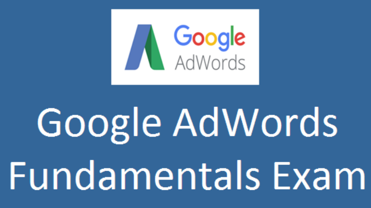 Google AdWords Fundamentals Exam question and answers 2018