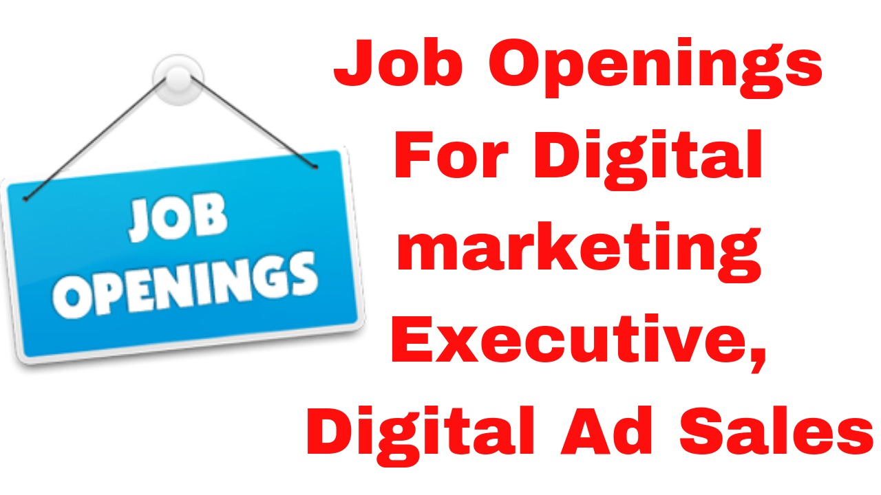 Job Openings For Digital marketing Executive, Digital Ad Sales