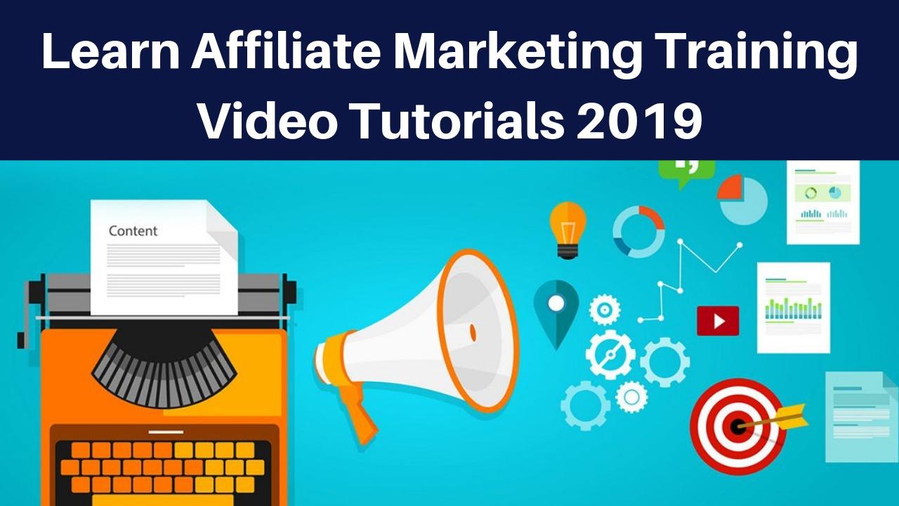 Learn Affiliate Marketing Training Video Tutorials 2019