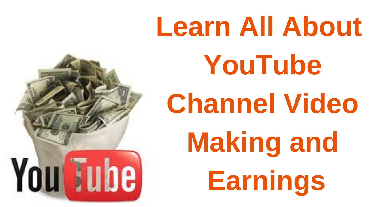 Learn All About your YouTube Channel Video Making and Earnings