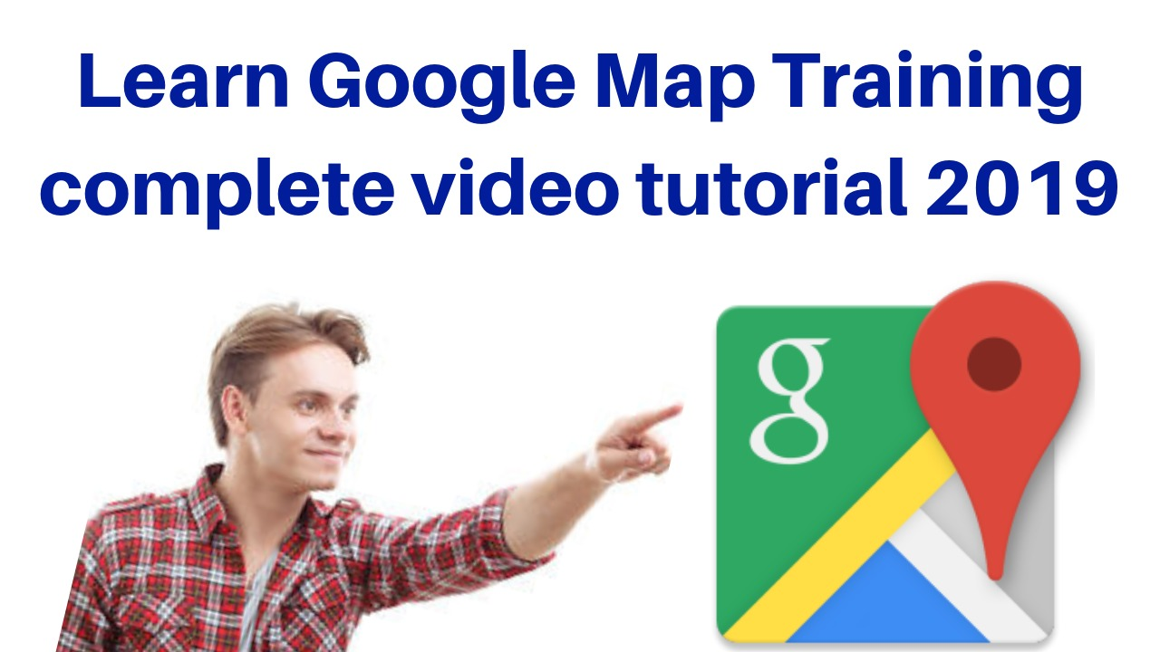 Learn Google Map Training complete video tutorial 2019