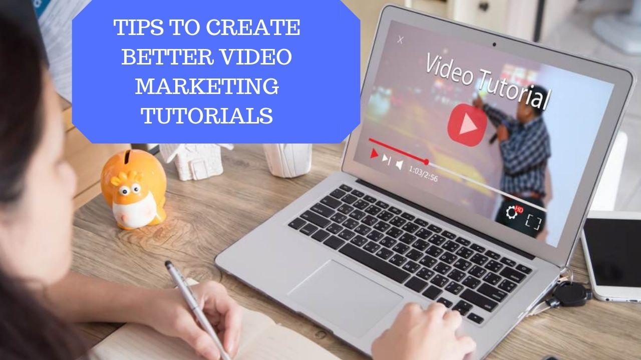 Tips to Create Better Video Marketing Tutorials