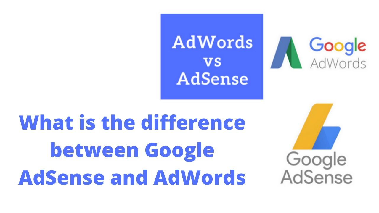 What is the difference between Google AdSense and AdWords