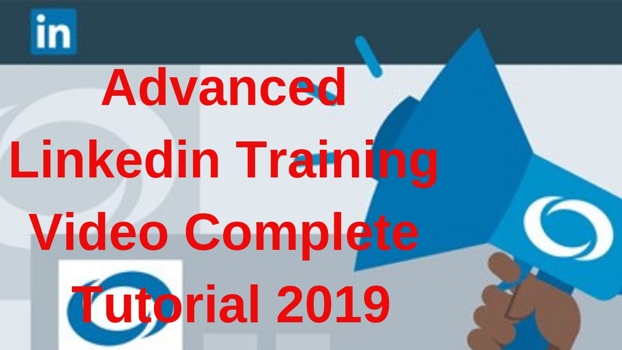 advanced Linkedin Training Video Complete Tutorial 2019