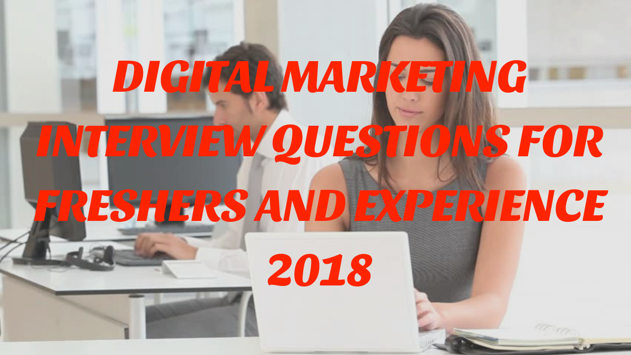 Digital Marketing interview questions for freshers And Experience 2018