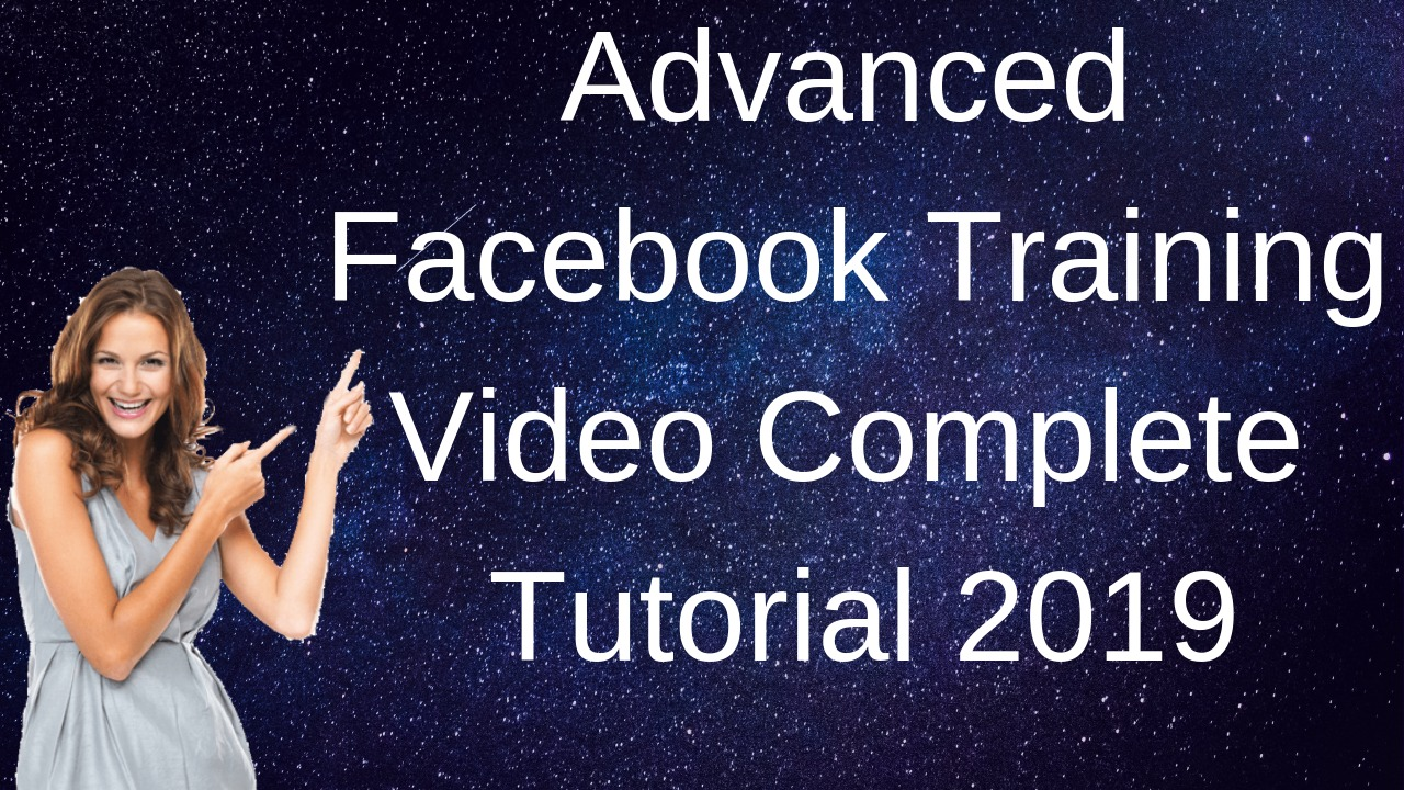 Advanced Facebook Training Video Complete Tutorial 2019