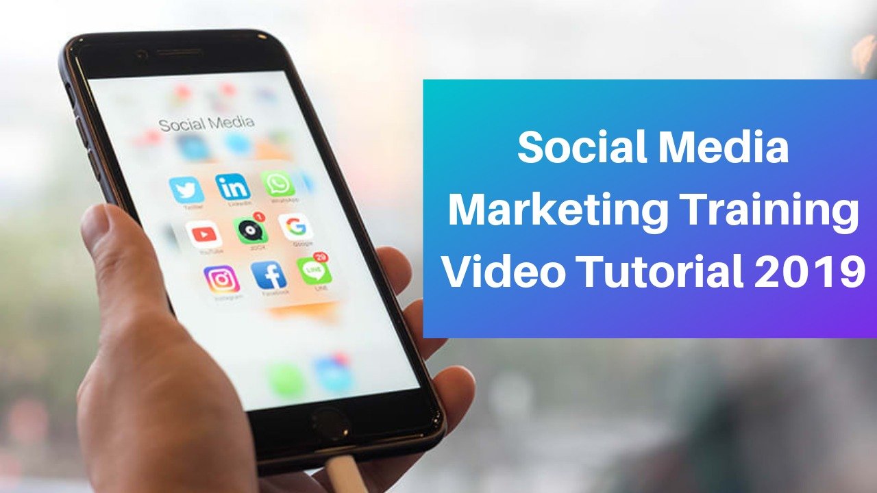 Social Media Marketing Training Video Tutorial 2019